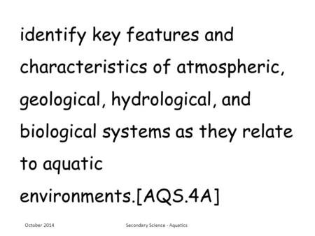 Identify key features and characteristics of atmospheric, geological, hydrological, and biological systems as they relate to aquatic environments.[AQS.4A]