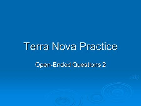 Terra Nova Practice Open-Ended Questions 2. Problem 1  The dimensions of a rectangular kitchen table were 5 ½ feet by 3 ¼ feet. Alice said the dimensions.