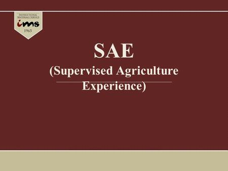 SAE (Supervised Agriculture Experience). What is an SAE? An SAE is a planned practical activity conducted outside of the classroom in which FFA members.