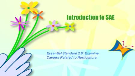 Introduction to SAE Essential Standard 2.0: Examine Careers Related to Horticulture.