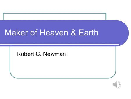 Maker of Heaven & Earth Robert C. Newman Introduction I believe in God, the Father Almighty, maker of heaven and earth… So begins the Apostles' Creed,