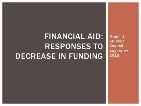 Medical Student Council August 21, 2013 FINANCIAL AID: RESPONSES TO DECREASE IN FUNDING.