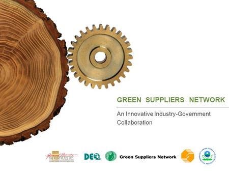 GREEN SUPPLIERS NETWORK An Innovative Industry-Government Collaboration.