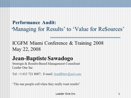 Leader One Inc1 Performance Audit: ' Managing for Results' to 'Value for Re$ources' ICGFM Miami Conference & Training 2008 May 22, 2008. Jean-Baptiste.