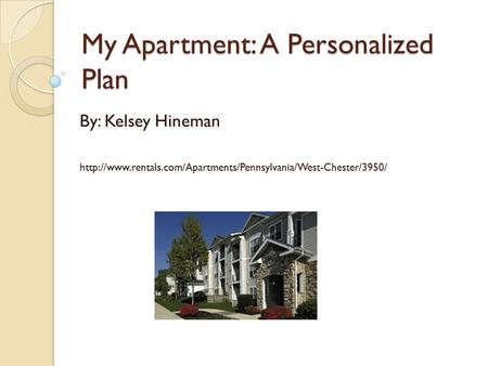 My Apartment: A Personalized Plan By: Kelsey Hineman