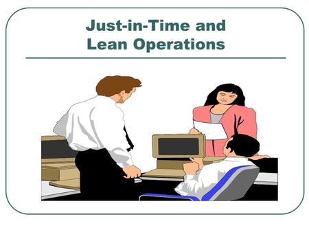 Just-in-Time and Lean Operations. Developments of JIT and Lean Operations 1960's: Developed as Toyota Production System by Taiichi Ohno and his colleagues.
