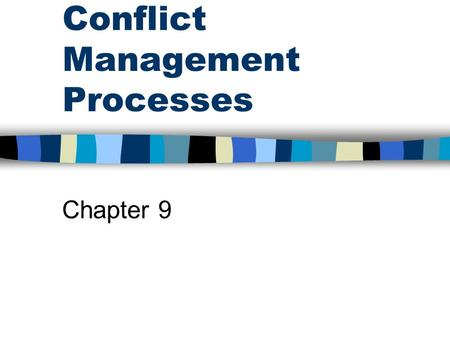 Conflict Management Processes Chapter 9. Assumptions Harmony is normal and conflict is abnormal. Conflict and disagreements are the same thing. Conflict.