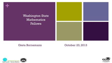 + Washington State Mathematics Fellows Greta Bornemann October 23, 2013.