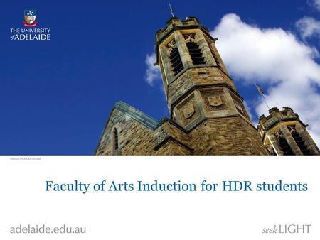 Faculty of Arts Induction for HDR students. Order of Proceedings Prof. Jennie Shaw, Dean of the Faculty of Arts Dr. Natalie Edwards, Acting Director of.