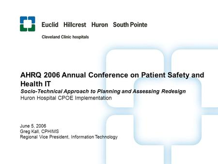 AHRQ 2006 Annual Conference on Patient Safety and Health IT Socio-Technical Approach to Planning and Assessing Redesign Huron Hospital CPOE Implementation.