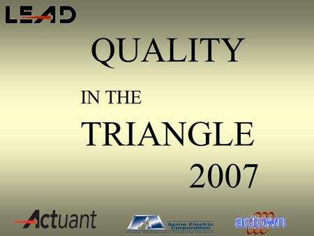 "QUALITY IN THE TRIANGLE 2007. Welcome! ""Value Stream Mapping"" Presenter : Pauline Campbell May 22, 2007."