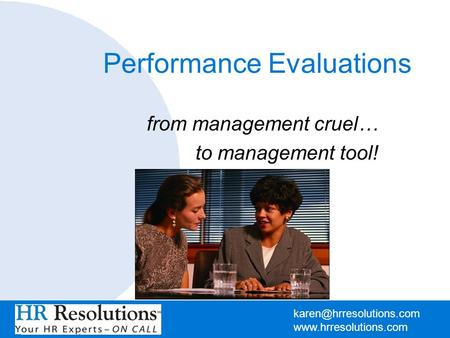 Performance Evaluations from management cruel… to management tool!