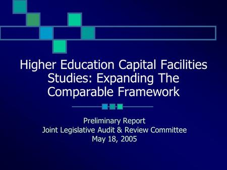 Higher Education Capital Facilities Studies: Expanding The Comparable Framework Preliminary Report Joint Legislative Audit & Review Committee May 18, 2005.