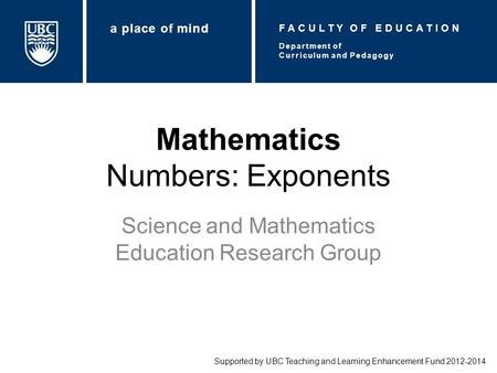 Mathematics Numbers: Exponents Science and Mathematics Education Research Group Supported by UBC Teaching and Learning Enhancement Fund 2012-2014 Department.