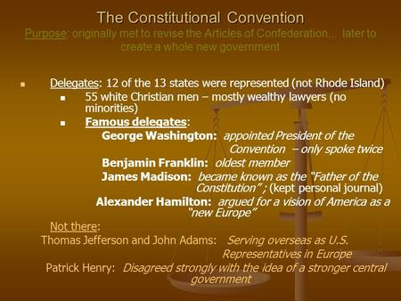 The Constitutional Convention The Constitutional Convention Purpose: originally met to revise the Articles of Confederation... later to create a whole.