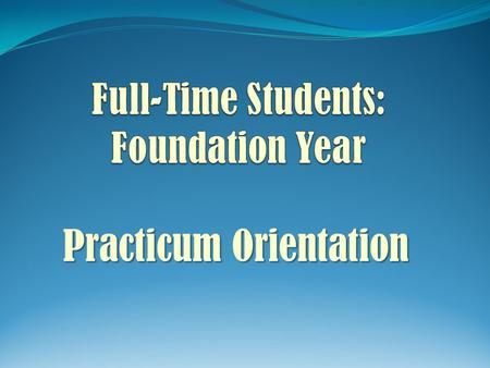 Practicum Orientation. Dr. Ann Riley, Field Education Coordinator 405-325-1395 Pam Sanford, MSW, LCSW, Field Education.