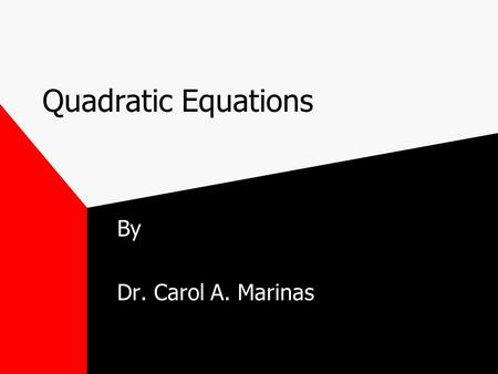 Quadratic Equations By Dr. Carol A. Marinas. Solving Equations In the previous section, we solved LINEAR equations. This means that the highest exponent.