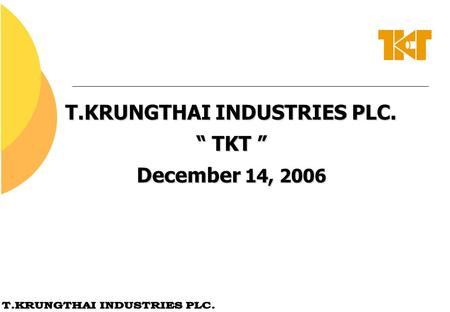 "T.KRUNGTHAI INDUSTRIES PLC. "" TKT "" December 14, 2006."