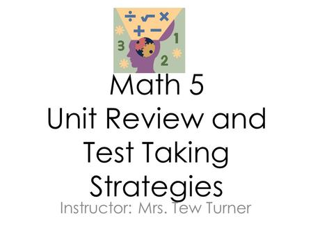 Math 5 Unit Review and Test Taking Strategies