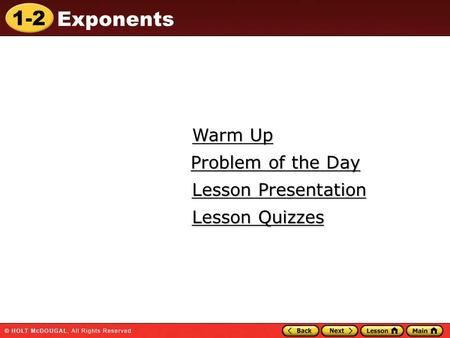 1-2 Exponents Warm Up Warm Up Lesson Presentation Lesson Presentation Problem of the Day Problem of the Day Lesson Quizzes Lesson Quizzes.
