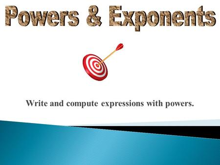Write and compute expressions with powers.