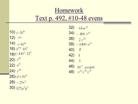 Homework Text p. 492, #10-48 evens 10) 12) 14) 16) 18) 20) 22) 24) 26) 28) 30) 32) 34) 36) 38) 40) 42) 44) 46) 48)