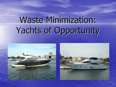 Waste Minimization: Yachts of Opportunity. Marquis Yachts, LLC Founded in 1954 in Pulaski, WI Founded in 1954 in Pulaski, WI Past up to 1400 employees.