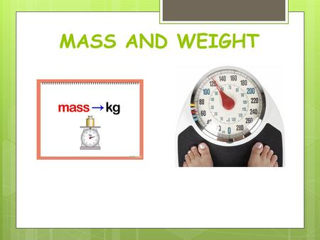 MASS AND WEIGHT. What is mass?  Mass is:  A measurement of how much matter is in an object.  the amount of matter an object has.