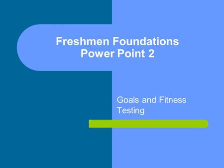 Freshmen Foundations Power Point 2 Goals and Fitness Testing.