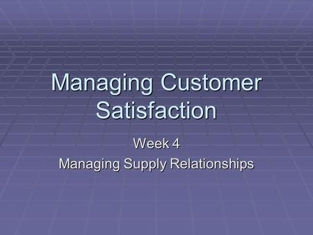 Managing Customer Satisfaction
