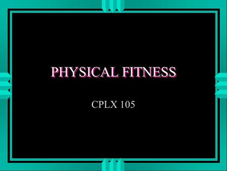 PHYSICAL FITNESS CPLX 105. MARINE CORPS ORDER ON PHYSICAL FITNESS MCO 6100.3 u THREE HOURS PER WEEK u TESTED SEMIANNUALLY u MINIMUM OF THIRD CLASS.