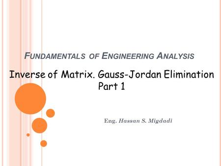 F UNDAMENTALS OF E NGINEERING A NALYSIS Eng. Hassan S. Migdadi Inverse of Matrix. Gauss-Jordan Elimination Part 1.