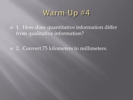  1. How does quantitative information differ from qualitative information?  2. Convert 75 kilometers to millimeters.