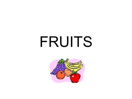 FRUITS. Fruit Facts Fruit is the seed of the plant Fruits get sweeter as they ripen.