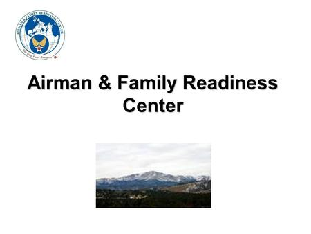 Airman & Family Readiness Center. Mission Statement Improving the quality of life for military members and their families by providing resources and services.
