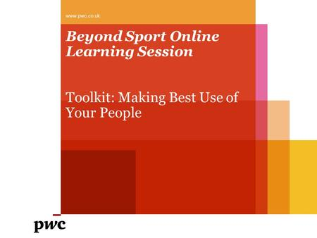 Beyond Sport Online Learning Session Toolkit: Making Best Use of Your People www.pwc.co.uk.