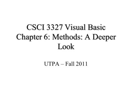 CSCI 3327 Visual Basic Chapter 6: Methods: A Deeper Look UTPA – Fall 2011.