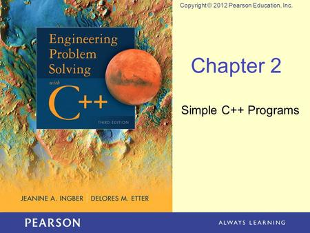 Copyright © 2012 Pearson Education, Inc. Chapter 2 Simple C++ Programs.
