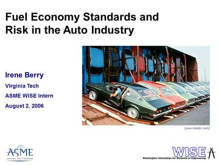 Fuel Economy Standards and Risk in the Auto Industry Irene Berry Virginia Tech ASME WISE Intern August 2, 2006 [www.msnbc.com]