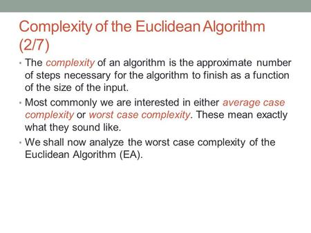 Complexity of the Euclidean Algorithm (2/7) The complexity of an algorithm is the approximate number of steps necessary for the algorithm to finish as.