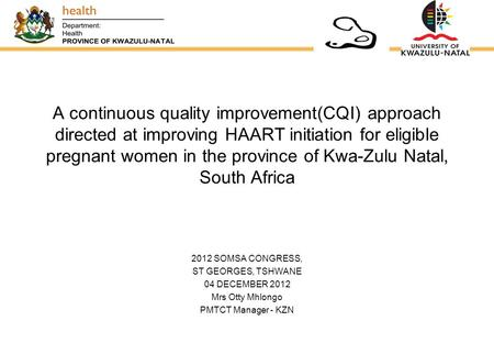 A continuous quality improvement(CQI) approach directed at improving HAART initiation for eligible pregnant women in the province of Kwa-Zulu Natal, South.
