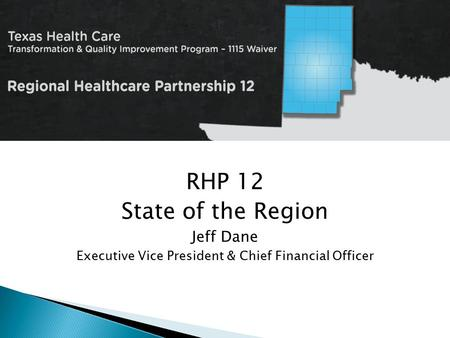 RHP 12 State of the Region Jeff Dane Executive Vice President & Chief Financial Officer.