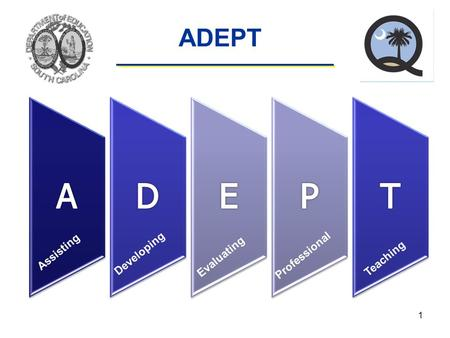 ADEPT Assisting Developing Evaluating Professional Teaching 1.