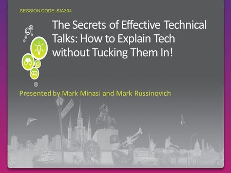 The Secrets of Effective Technical Talks: How to Explain Tech without Tucking Them In! Presented by Mark Minasi and Mark Russinovich SESSION CODE: SIA334.