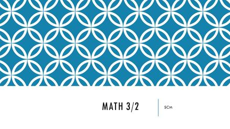 MATH 3/2 SCM. MONDAY: BELL WORK 1) study vocabulary words 2) turn in vocabulary crossword 3) complete the vocabulary quiz 4) complete the variation retake.