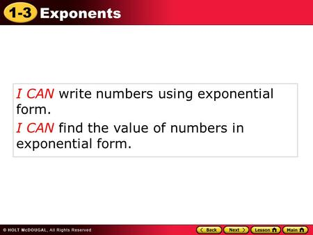 1-3 Exponents I CAN write numbers using exponential form. I CAN find the value of numbers in exponential form.