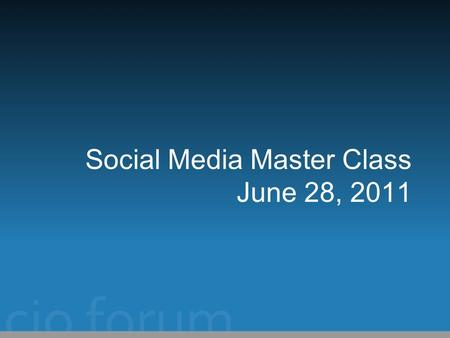 Social Media Master Class June 28, 2011. Agenda Who ? Definition Interesting movies Definition (if any) What do you do personally ? What does your company.