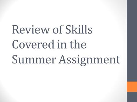 Review of Skills Covered in the Summer Assignment.