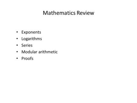 Mathematics Review Exponents Logarithms Series Modular arithmetic Proofs.