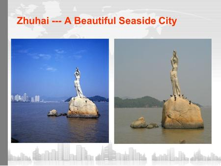 Zhuhai --- A Beautiful Seaside City. Blue Sea? Grey Sea!